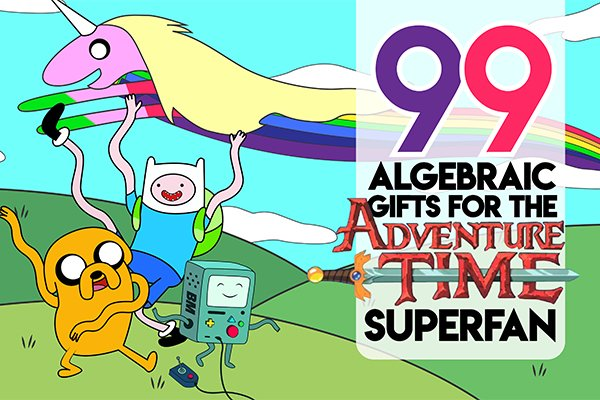 99 algebraic gifts for the adventure time superfan nuff yet