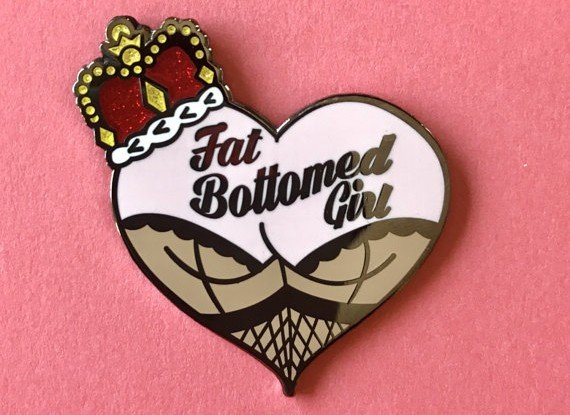 Fat Bottomed Girl pin